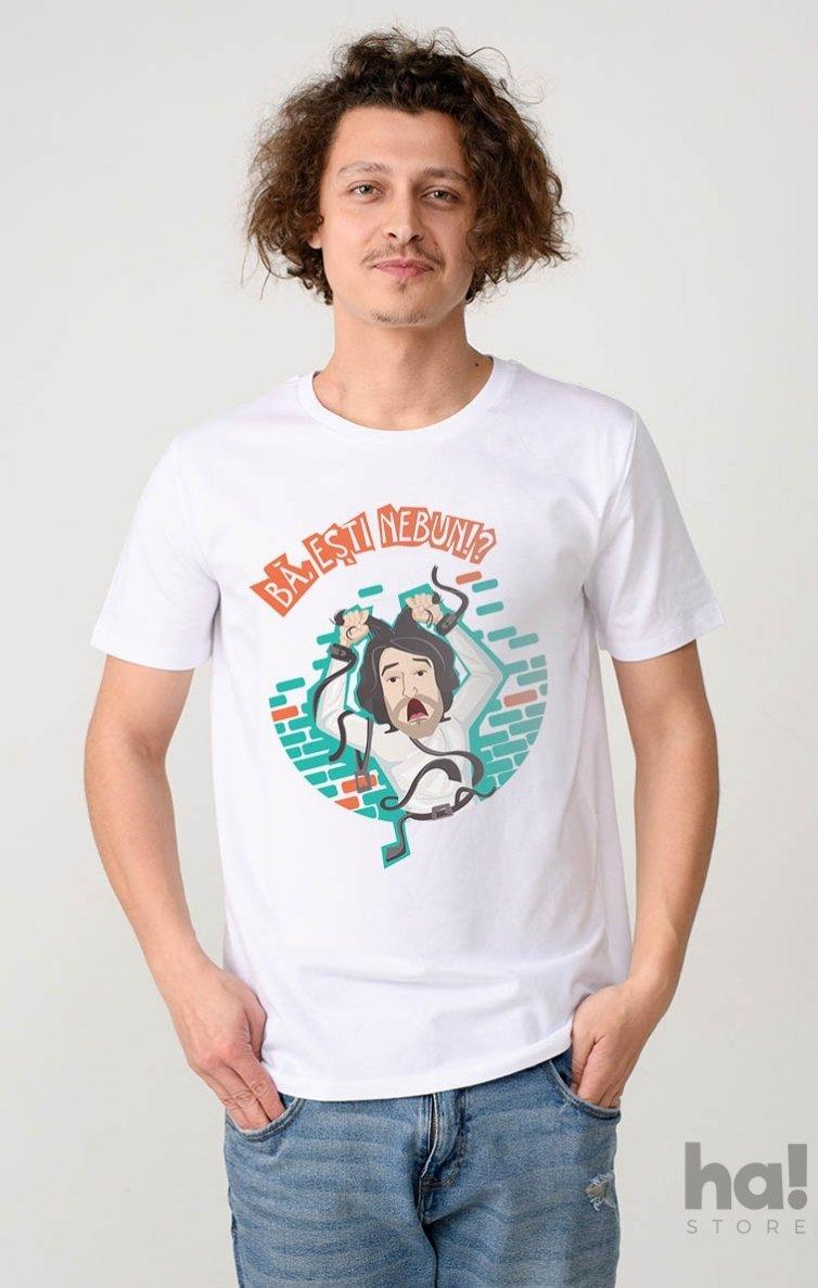 Tricou Bă Ești Nebun